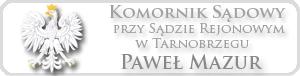 Komornik Tarnobrzeg - Paweł Mazur Komornik Sądowy przy Sądzie Rejonowym w Tarnobrzegu